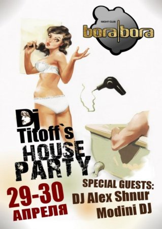 29 - 30 апреля, Titoff House Party @ Bora Bora